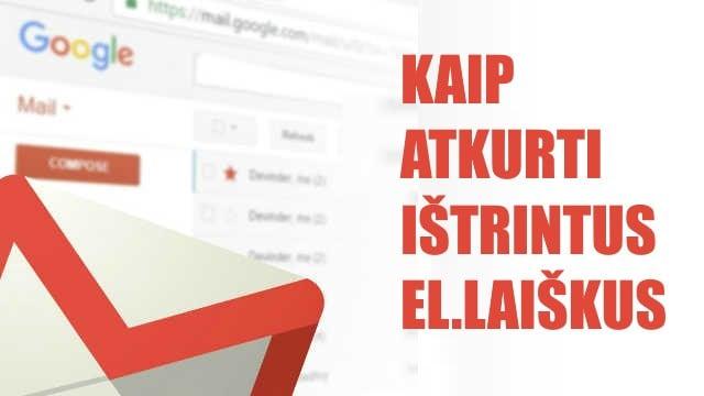 Kaip atkurti Gmail.com jau ištrintus elektroninius laiškus
